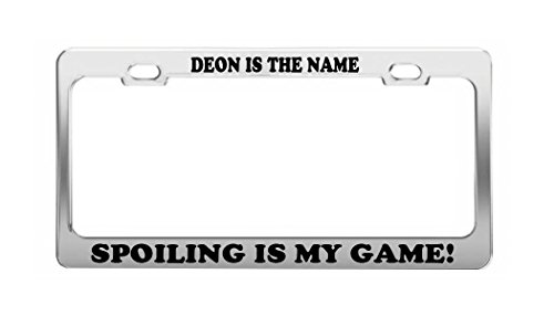 DEON IS THE NAME SPOILING IS MY GAME Boy Girl Name Metal License Plate Frame