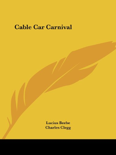 Cable Car Carnival by Lucius Beebe and Charles Clegg