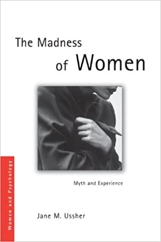 The Madness of Women: Myth and Experience (Women and Psychology), Ussher, Jane M.