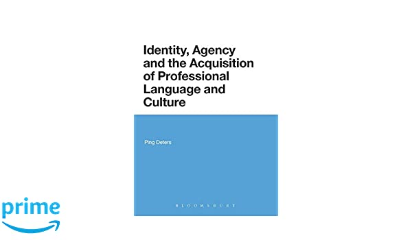 identity agency and the acquisition of professional language and culture ping deters