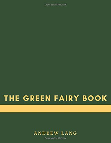 THE GREEN FAIRY BOOK by Andrew Lang: THE GREEN FAIRY BOOK by Andrew Lang, The Classic Books pdf