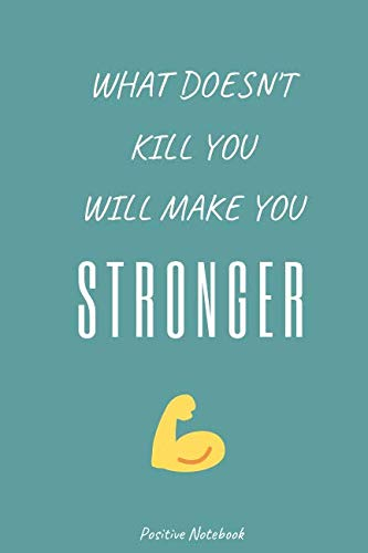 What Doesn't Kill You, Will Make You Stronger: Notebook With Motivational Quotes, Inspirational Journal Blank Pages, Positive Quotes, Drawing Notebook Blank Pages, Diary (110 Pages, Blank, 6 x 9)
