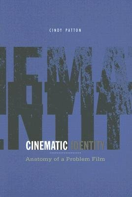 [(Cinematic Identity: Anatomy of a Problem Film)] [Author: Cindy Patton] published on (November, 2007)