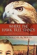 Where the Hawk Tree Stands: During the Depression and Dust Bowl Years in Kansas, a Bond of Friendship Is Formed Between a Young Boy and a Red-tailed hawk PDF