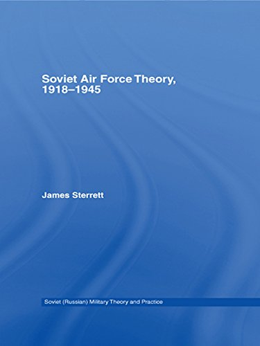 Soviet Air Force Theory, 1918-1945 (Soviet (Russian) Study of War Book 10)