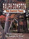 Ralph Compton the Convict Trail, Joseph A. West, 1410418804