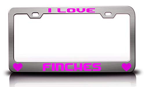 Tag Xpress - I Love Finches Animals Pets Metal License Plate Frame Tag Holder Ch