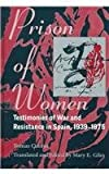 Prison of Women : Testimonies of War and Resistance in Spain, 1939-1975, Cuevas, Tomasa, 0791438570