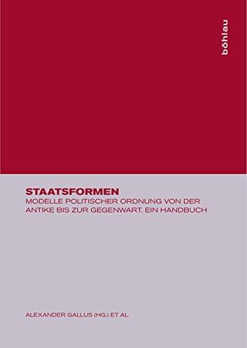Staatsformen. Modelle politischer Ordnung von der Antike bis zur Gegenwart