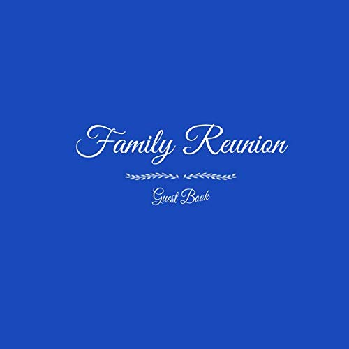 Family Reunion Guest Book: Family Reunion Guest Message Book For Parties Your guests and friends will be able to sign in their Name Birthday Address ... Keepsake Family Reunion Party Blue Cover