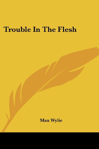 Trouble In The Flesh by Max Wylie