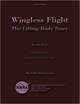 Wingless Flight: The Lifting Body Story: R  Dale Reed: 9781499163292