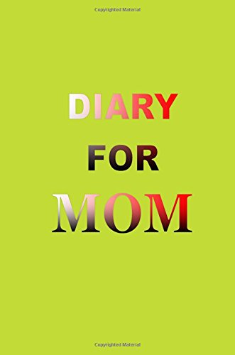 Diary For Mom: 6 x 9, 108 Lined Pages (diary, notebook, journal)