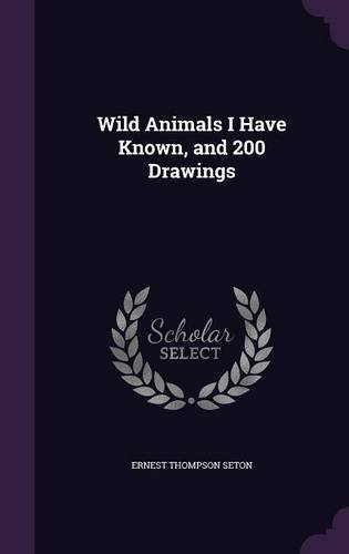 Wild Animals I Have Known, and 200 Drawings ebook