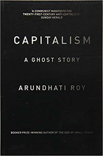Capitalism: A Ghost Story: Amazon co uk: Arundhati Roy
