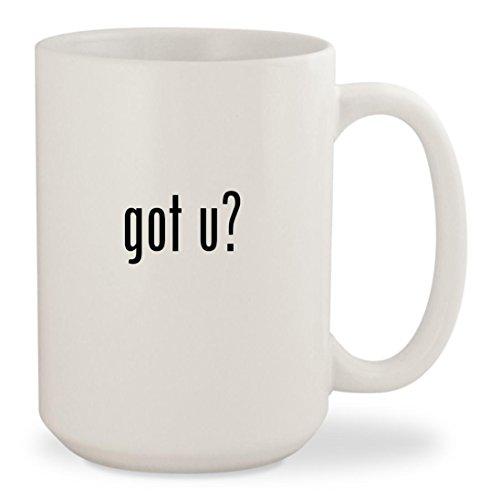 got u? - White 15oz Ceramic Coffee Mug Cup