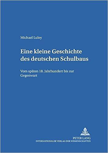 Book Eine kleine Geschichte des deutschen Schulbaus: Vom späten 18. Jahrhundert bis zur Gegenwart (Erziehungskonzeptionen und Praxis) (German Edition)
