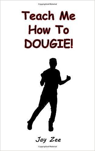 Teach Me How To Dougie How To Dance You Can Dance Burn Up That Dancefloor Z Jay 9781976860959 Amazon Com Books