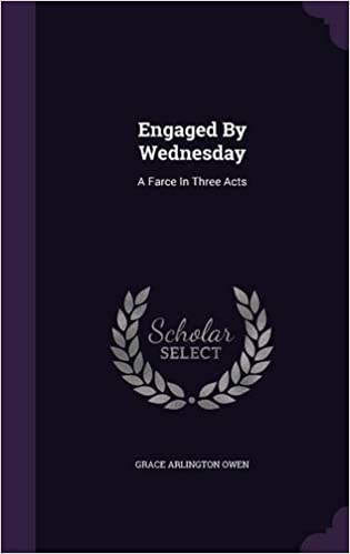 Engaged by Wednesday: A Farce in Three Acts