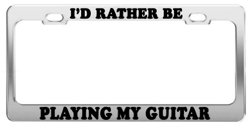 I'D RATHER BE PLAYING MY GUITAR License Plate Frame Car Accessories Gift