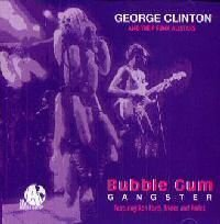 - Bubble Gum Ganster by George Clinton & P-Funk All Stars (1993-05-20)