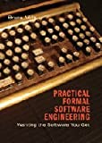 img - for Practical Formal Software Engineering: Wanting the Software You Get book / textbook / text book