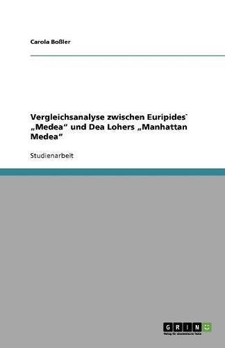 Vergleichsanalyse zwischen Euripides` Medea und Dea Lohers Manhattan Medea