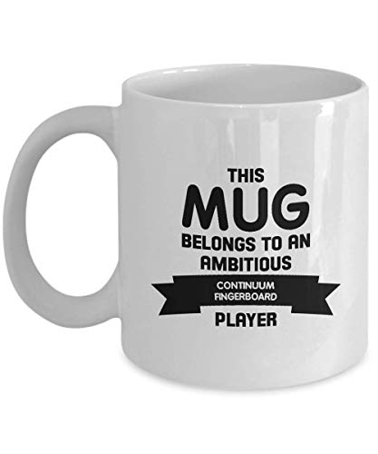 This Mug Belongs to an Ambitious Continuum Fingerboard Player - Gift Idea Unique Music Birthday Present Novelty Appreciation Coffee Cup Ceramic For Men Women