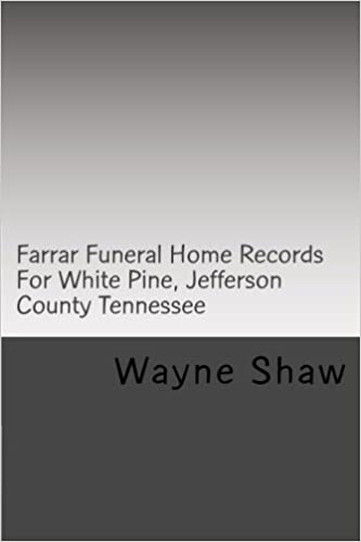 Farrar Funeral Home Records For White Pine Jefferson County