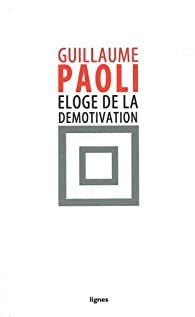 Eloge de la démotivation par Guillaume Paoli