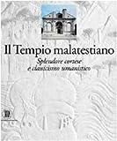 Tempio malatestiano. Splendore cortese e classicismo umanistico. Ediz. illustrata
