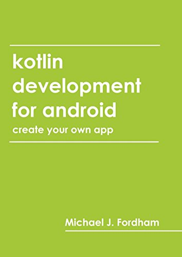 Kotlin Development for Android: (Create Your Own App)