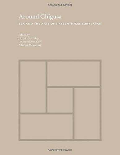 Around Chigusa: Tea and the Arts of Sixteenth-Century Japan (Publications of the Department of Art and Archaeology, Princeton University)