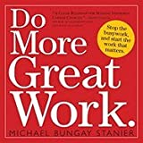 img - for Do More Great Work: Stop the Busywork, and Start the Work That Matters. book / textbook / text book