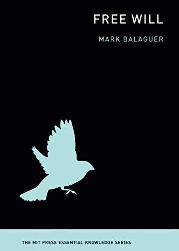 Free Will (MIT Press Essential Knowledge series)