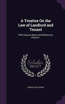 Download A Treatise on the Law of Landlord and Tenant : With Copious Notes and References, Volume 1(Hardback) - 2015 Edition pdf