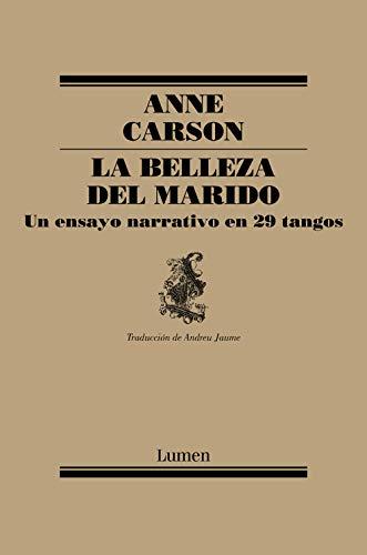 La belleza del marido: un ensayo narrativo en 29 tangos por Anne Carson