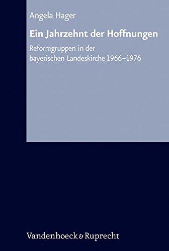 Arbeiten zur Kirchlichen Zeitgeschichte. Reihe B: Darstellungen, Band 051: Ein Jahrzehnt der Hoffnungen: Kirchenreformbewegung in der bayerischen ... Reihe B: Darstellungen, Band 051