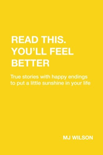 Read This. You'll Feel Better: True stories with happy endings to give you a little sunshine in your life