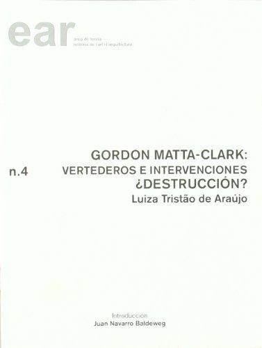 Descargar Libro Gordon Matta-clark: Vertederos E Intervenciones. ¿destrucción? De Luiza Tristao Luiza Tristao De Araújo