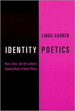 Identity Poetics: Race, Class and the Lesbian-Feminist Roots of Queer Theory (Between Men - Between Women: Lesbian & Gay Studies) by Linda Garber (2001-10-24)