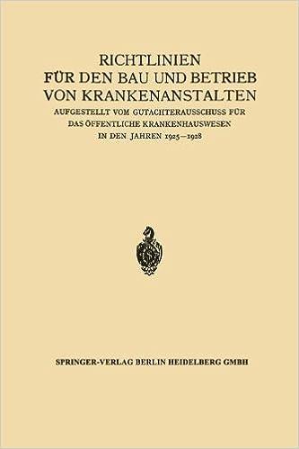 Richtlinien für den Bau und Betrieb von Krankenanstalten: Aufgestellt vom Gutachterausschuss für das Öffentliche Krankenhauswesen in den Jahren 1925-1928 (German Edition)