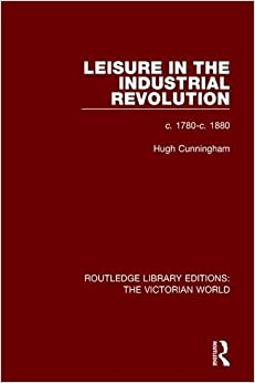Book Leisure in the Industrial Revolution: c. 1780-c. 1880 (Routledge Library Editions: The Victorian World)