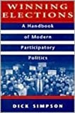 Winning Elections : A Handbook in Modern Participatory Politics, Simpson, Dick, 0673980782