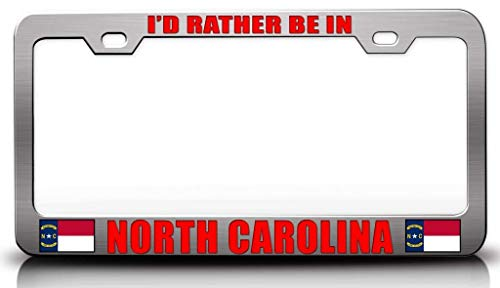 Customola - I'd Rather BE in North Carolina w/Flag State Flag Steel Metal License Plate Frame Ch