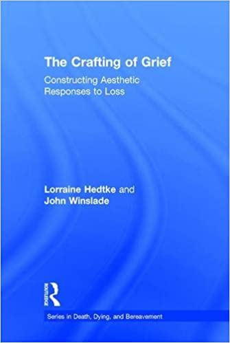 Book The Crafting of Grief: Constructing Aesthetic Responses to Loss (Series in Death, Dying, and Bereavement)