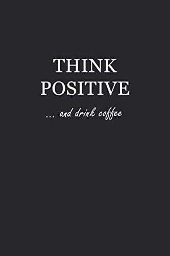 Sketch Journal: Think Positive… and drink coffee 6×9 – Pages are LINED ON THE BOTTOM THIRD with blank space on top