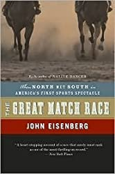 The Great Match Race: When North Met South in America's First Sports Spectacle by John Eisenberg