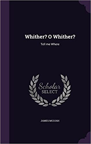 Whither? O Whither?: Tell me Where