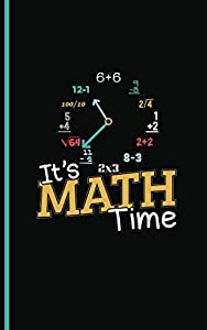 """Math Time Formula Clock Journal - Notebook: Mathematics Symbol Notebook - DIY Writing Diary Planner Note Book - 100 Lined Pages + 8 Blank Sheets, Small 5x8"""" (Math Geek Gifts Vol 5)"""